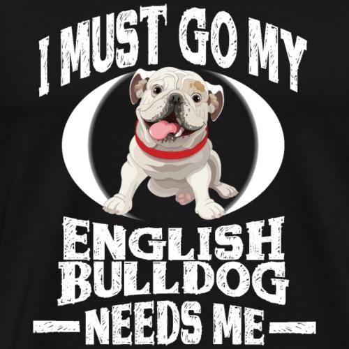 My English bulldog Needs Me - Men's Premium T-Shirt