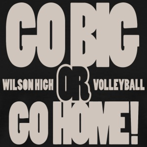 Go Big Or Go Home Wilson High Volleyball - Men's Premium T-Shirt