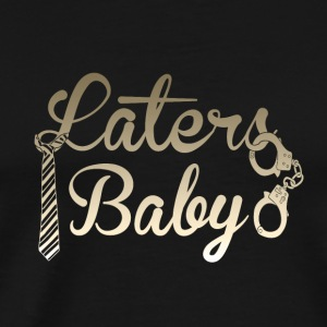 Laters Baby - Men's Premium T-Shirt