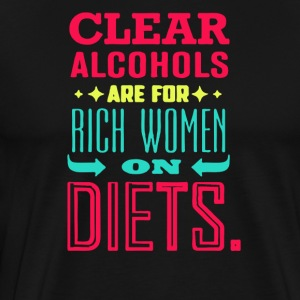 Clear alcohols are for rich women on diets - Men's Premium T-Shirt