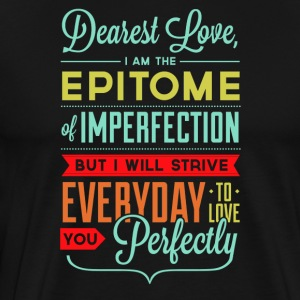 Dearst i am the epitome of imperfection - Men's Premium T-Shirt