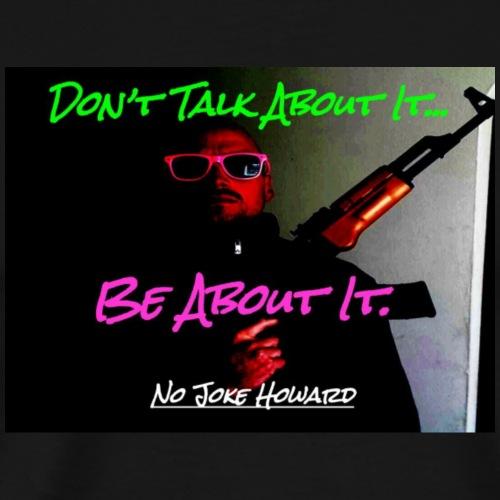 Don't Talk About It.... - Men's Premium T-Shirt