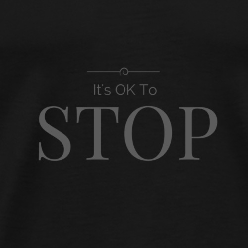 It s OK To STOP - Men's Premium T-Shirt