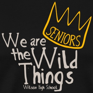 SENIORS We are the Wild Things Wilson High School - Men's Premium T-Shirt