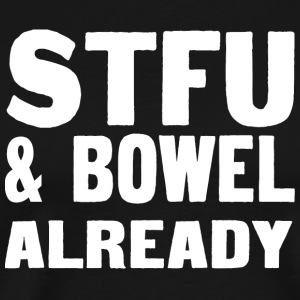 Stfu and bowl already - Men's Premium T-Shirt