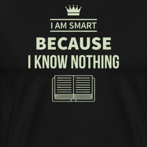 I am smart because I know nothing - Men's Premium T-Shirt