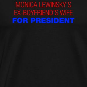 Monica Lewinsky s Ex Boyfriends Wife For President - Men's Premium T-Shirt