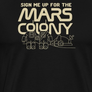 Sign me up for the Mars Colony - Men's Premium T-Shirt
