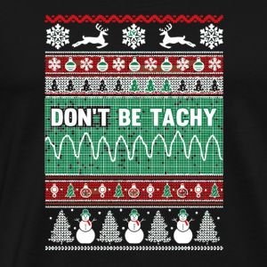 Don t Be Tachy Ugly Christmas - Men's Premium T-Shirt