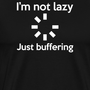 I'M NOT LAZY JUST BUFFERING - Men's Premium T-Shirt