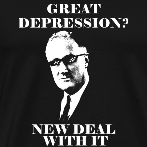 Great Depression? New Deal with it! - Men's Premium T-Shirt