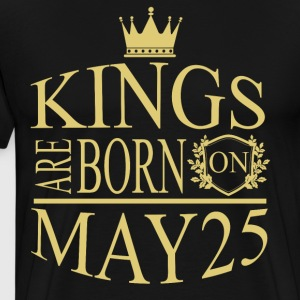 Kings are born on May 25 - Men's Premium T-Shirt