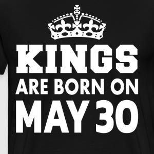 Kings are born on May 30 - Men's Premium T-Shirt