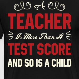 A Teacher Is More Than A Test Score T Shirt - Men's Premium T-Shirt