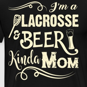 I'm A Lacrosse And Beer Kinda Mom T Shirt - Men's Premium T-Shirt