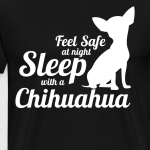 Feel Safe At Night Sleep With A Chihuahua - Men's Premium T-Shirt