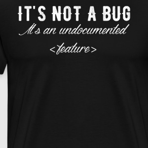 It's not a bug it's an undocumented feature - Men's Premium T-Shirt