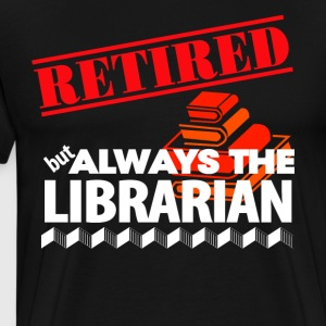 Retired But Always The Librarian - Men's Premium T-Shirt