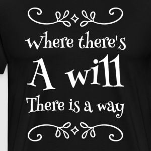 Where there's a will there is a way - Men's Premium T-Shirt