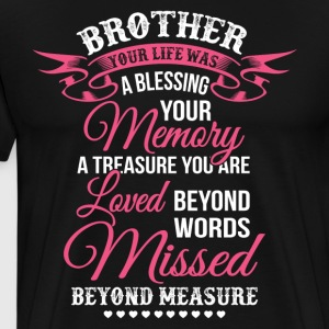 Brother Your Life Was A Blessing Your Memory TShit - Men's Premium T-Shirt