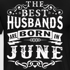 The best Husbands are born in June - Men's Premium T-Shirt