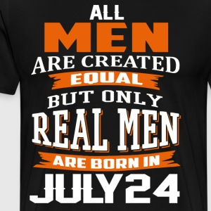 Only Real Men Are Born On JULY 24 - Men's Premium T-Shirt