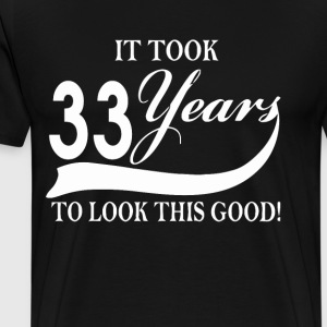 It took 33 years to look this good - Men's Premium T-Shirt