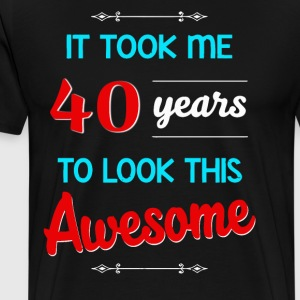 It took me 40 years to look this awesome - Men's Premium T-Shirt