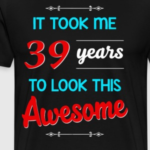 It took me 39 years to look this awesome - Men's Premium T-Shirt