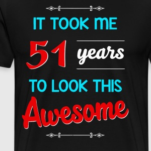 It took me 51 years to look this awesome - Men's Premium T-Shirt