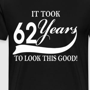 It took 62 years to look this good - Men's Premium T-Shirt
