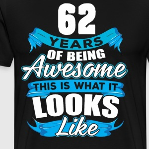 62 Years Of Being Awesome Looks Like - Men's Premium T-Shirt