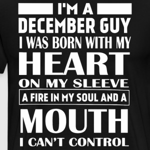 I'm an December guy I was born with my heart - Men's Premium T-Shirt