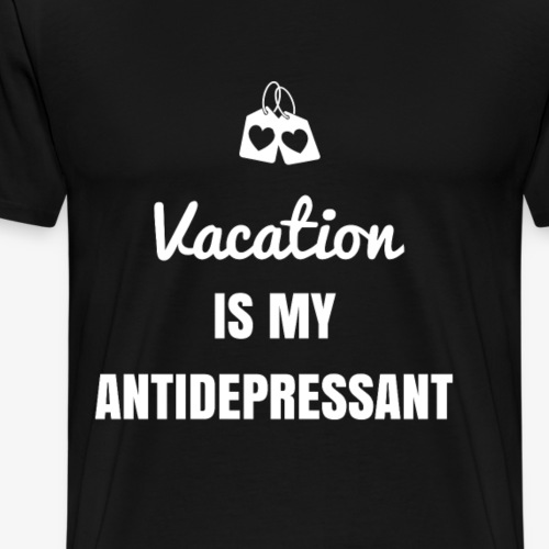 Vacation is my Antidepressant - Men's Premium T-Shirt