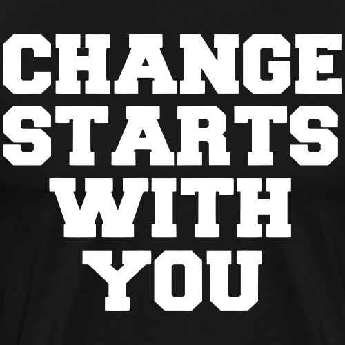 Change Starts With You - Men's Premium T-Shirt