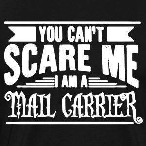 You Can't Scare Me - Mail Carrier Shirt - Men's Premium T-Shirt