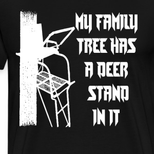 My Family Tree Has a Deer Stand in it - Men's Premium T-Shirt