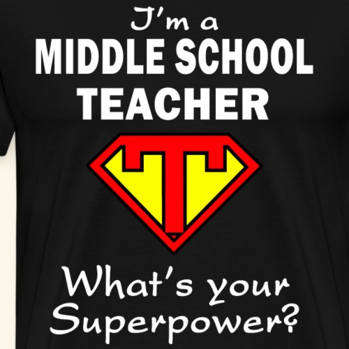 Im A Middle School Teacher What's Your Superpower - Men's Premium T-Shirt