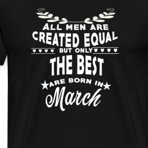 The best men are born in March tshirt - Men's Premium T-Shirt