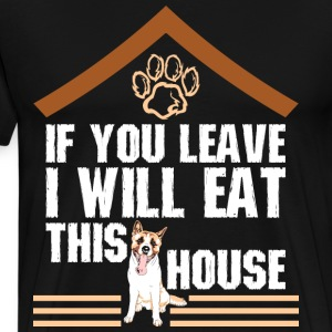If You Leave I Will Eat This House Akita - Men's Premium T-Shirt