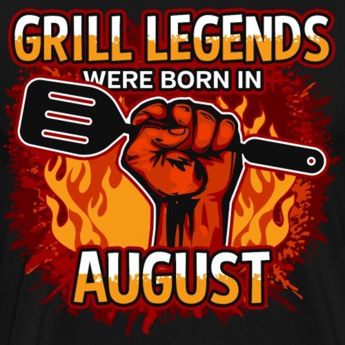 Grill Legends Were Born in August - Men's Premium T-Shirt