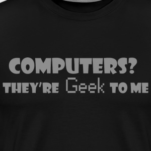 Funny Geek to Me Computer Cartoon T Shirt - Men's Premium T-Shirt