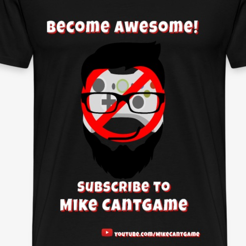 Become Awesome Subscribe to Mike CantGame - Men's Premium T-Shirt