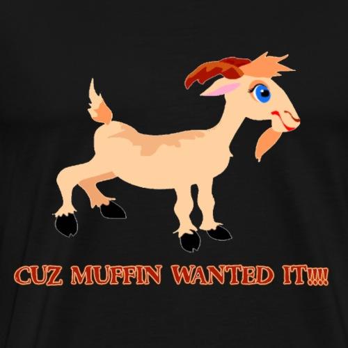MUFFIN WANTED IT!!! - Men's Premium T-Shirt