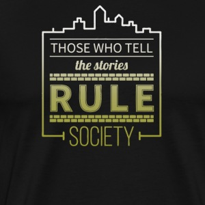Those who tell the stories rule society - Men's Premium T-Shirt