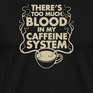 theres too much blood in my caffeine - Men's Premium T-Shirt