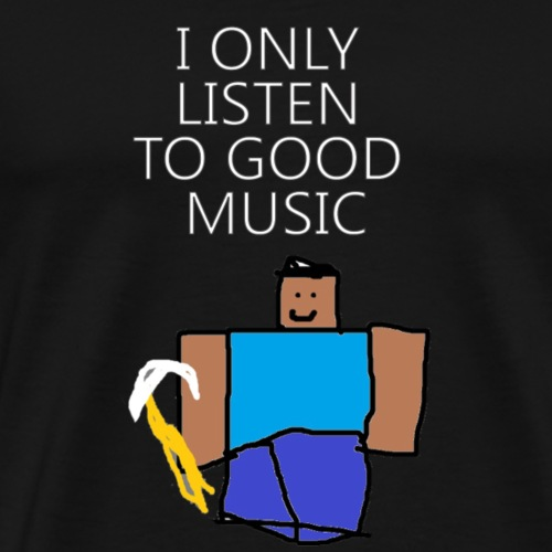 I Only Listen to Good Music - Men's Premium T-Shirt