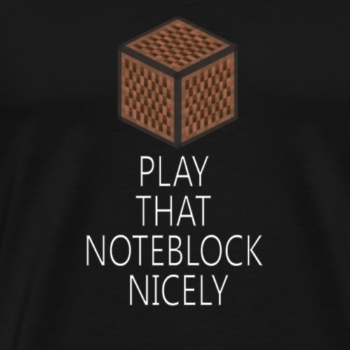 Play That Noteblock Nicely - Men's Premium T-Shirt