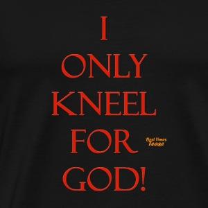 I Only Kneel for God! - Men's Premium T-Shirt
