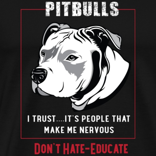 Pitbulls-Don't Hate-Educate - Men's Premium T-Shirt